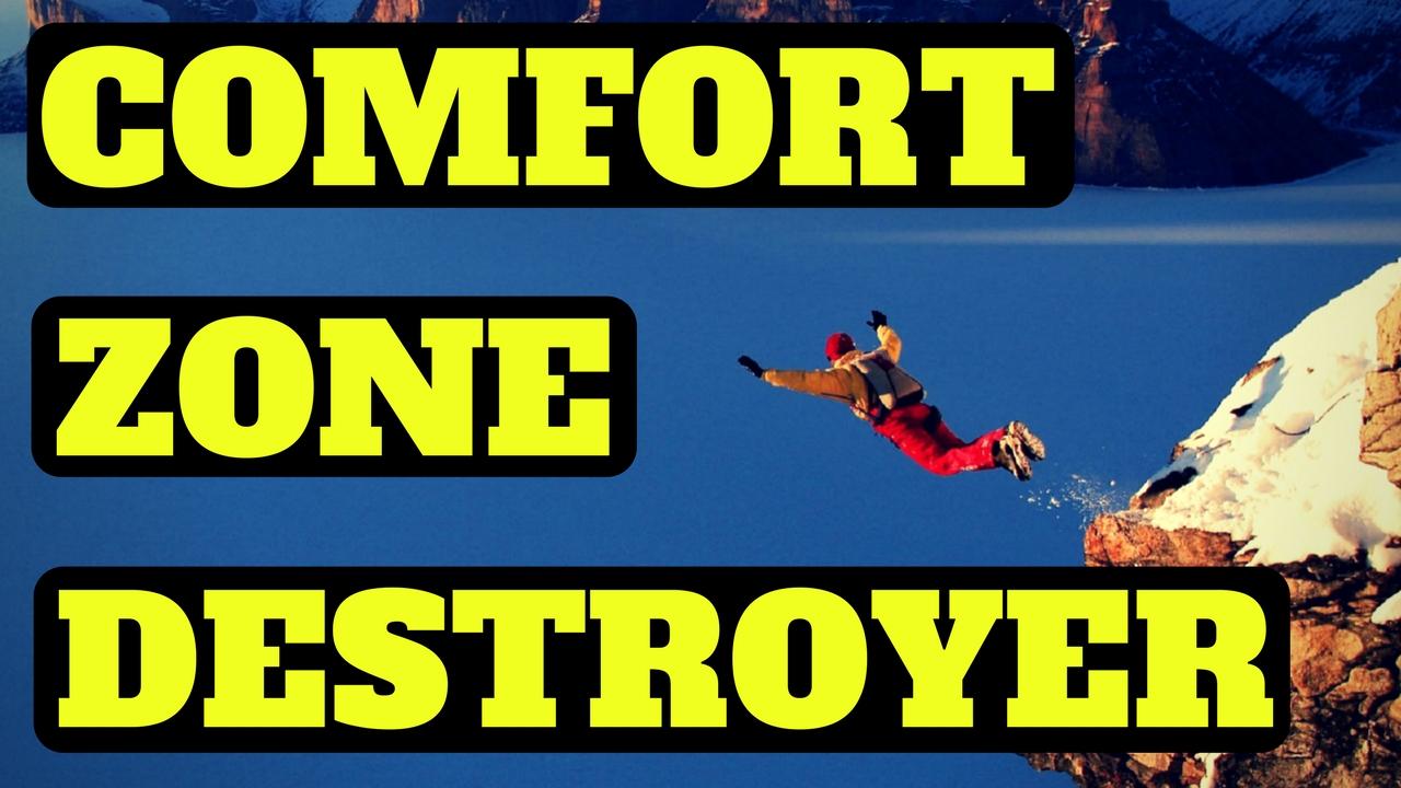 Comfort Zone Destroyer