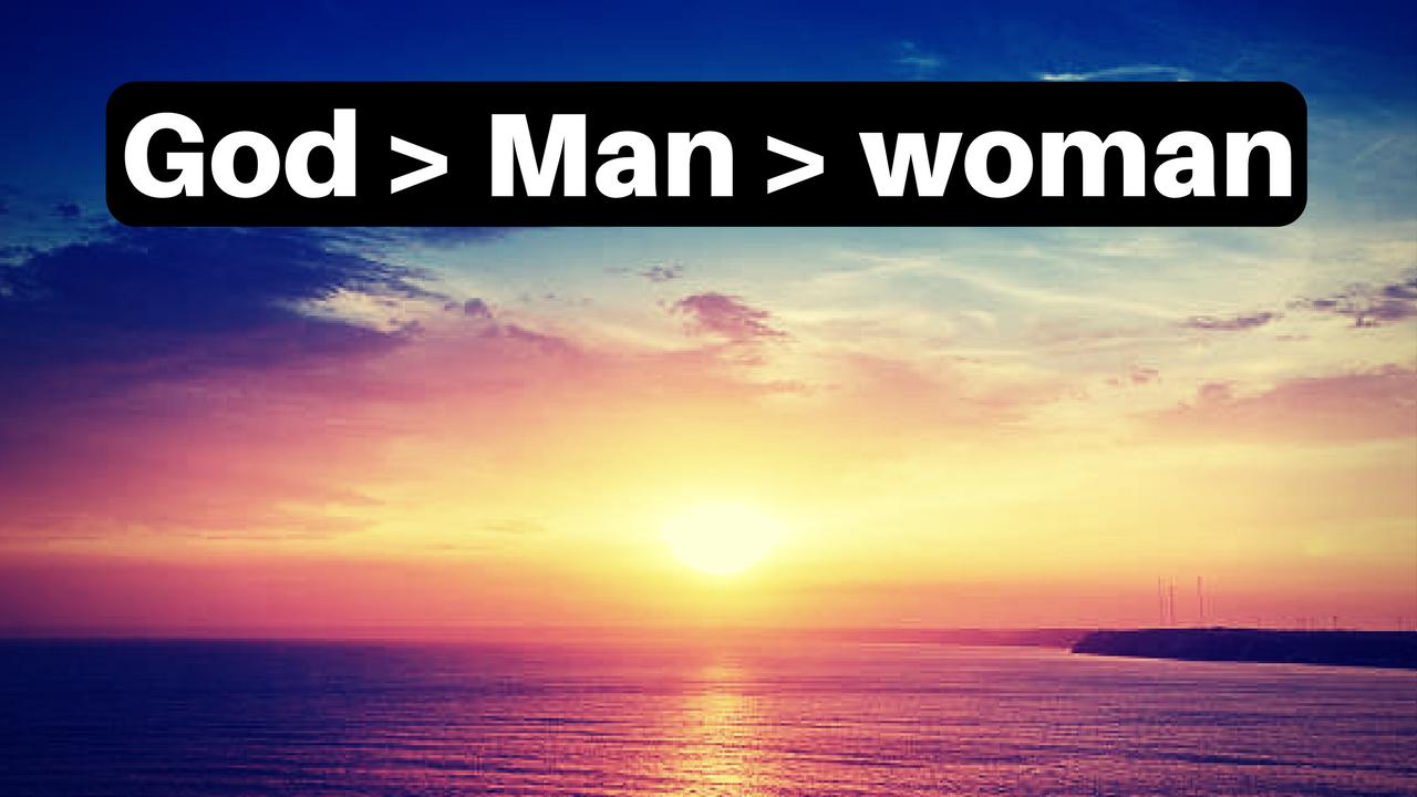 God > Man > woman