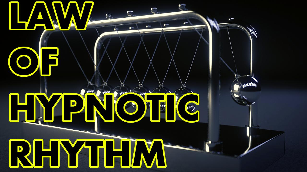 The Law Of Hypnotic Rhythm