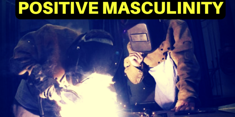 Positive Masculinity by Kris Cantu