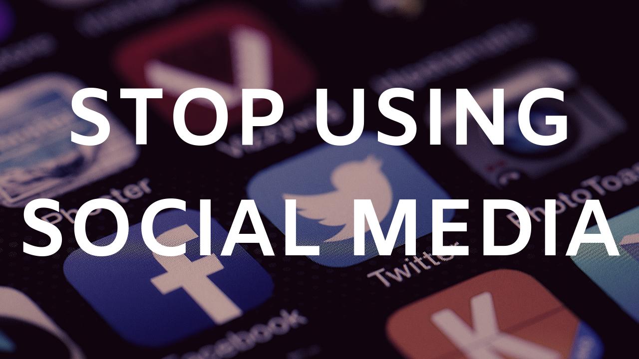 Stop Using Social Media