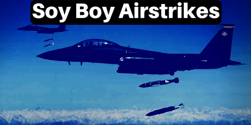 soy-boy-airstrikes