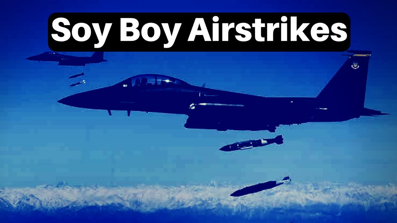 Soy Boy Airstrikes