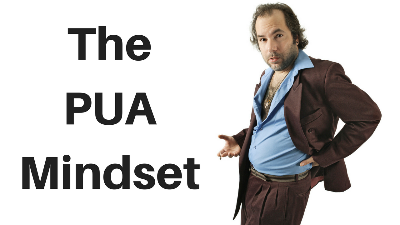 The PUA Mindset