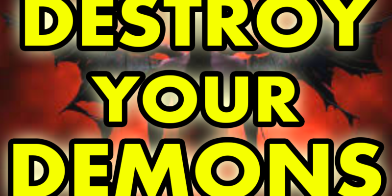 Destroy Your Demons